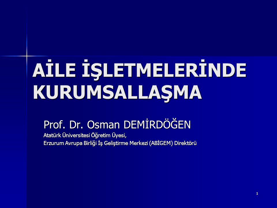 1 AİLE İŞLETMELERİNDE KURUMSALLAŞMA Prof. Dr. Osman DEMİRDÖĞEN Atatürk Üniversitesi Öğretim Üyesi, Erzurum Avrupa Birliği İş Geliştirme Merkezi (ABİGE