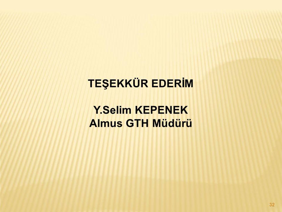 32 TEŞEKKÜR EDERİM Y.Selim KEPENEK Almus GTH Müdürü