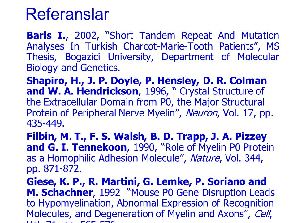 Referanslar Baris I., 2002, Short Tandem Repeat And Mutation Analyses In Turkish Charcot-Marie-Tooth Patients , MS Thesis, Bogazici University, Department of Molecular Biology and Genetics.