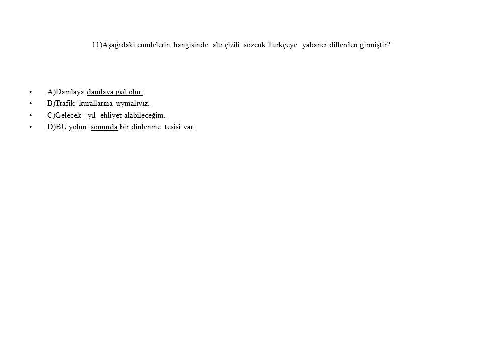 11)Aşağıdaki cümlelerin hangisinde altı çizili sözcük Türkçeye yabancı dillerden girmiştir.