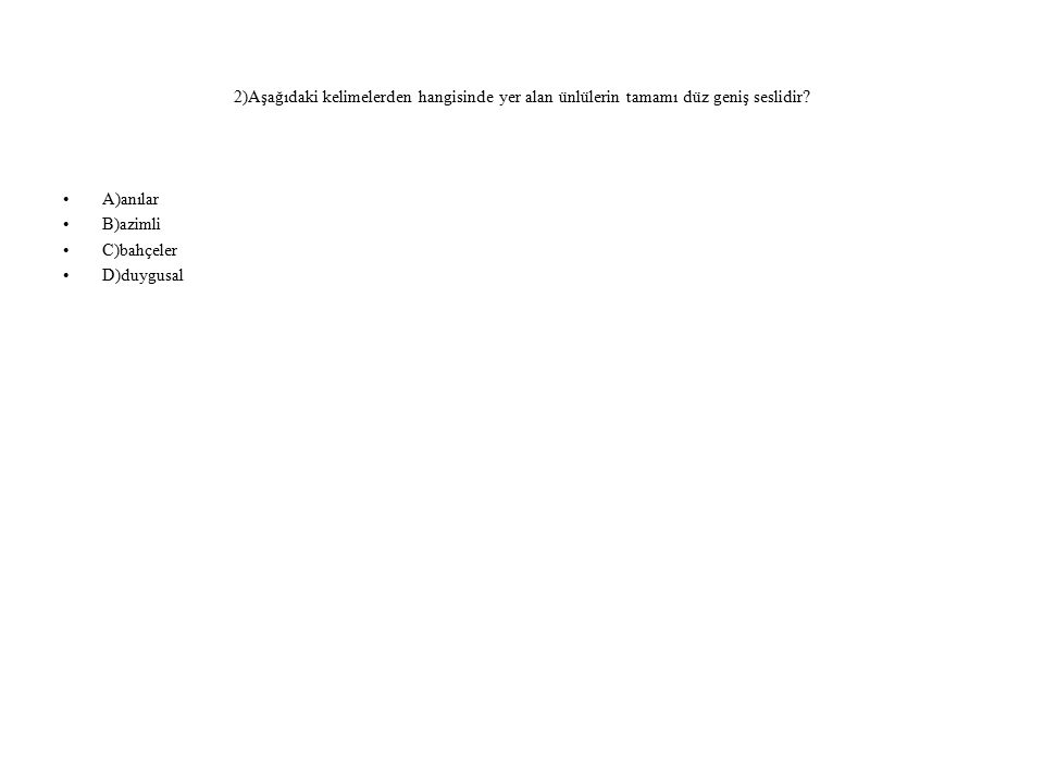 2)Aşağıdaki kelimelerden hangisinde yer alan ünlülerin tamamı düz geniş seslidir.