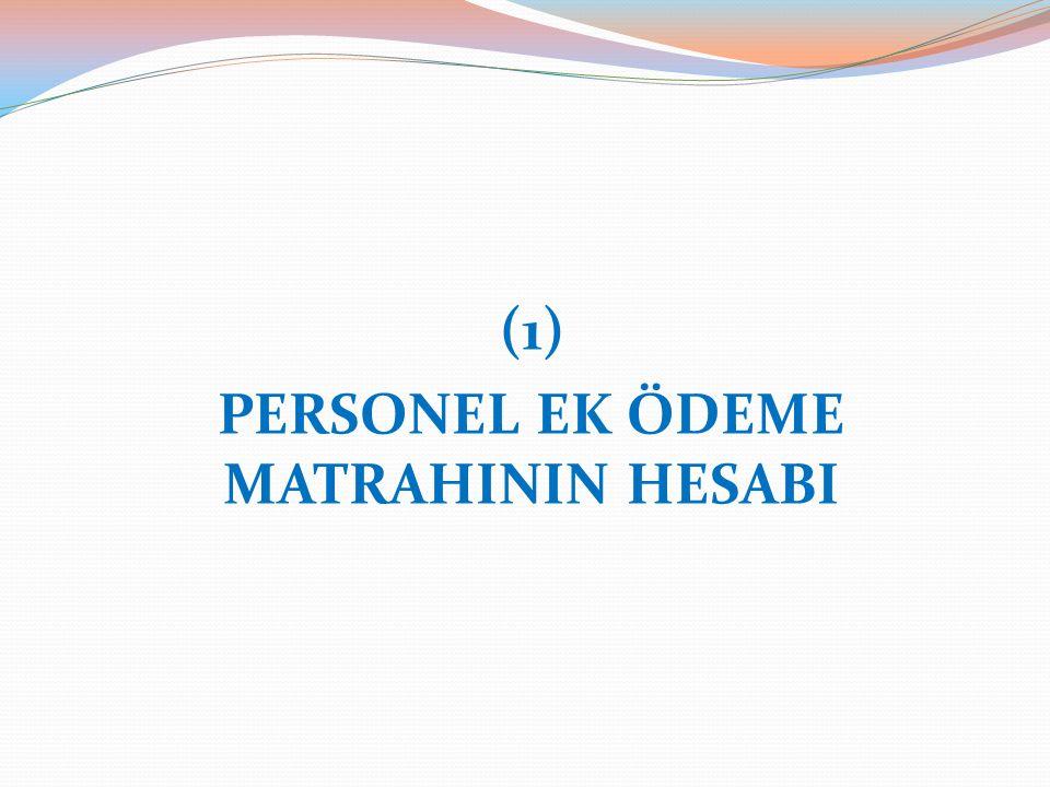 (1) PERSONEL EK ÖDEME MATRAHININ HESABI