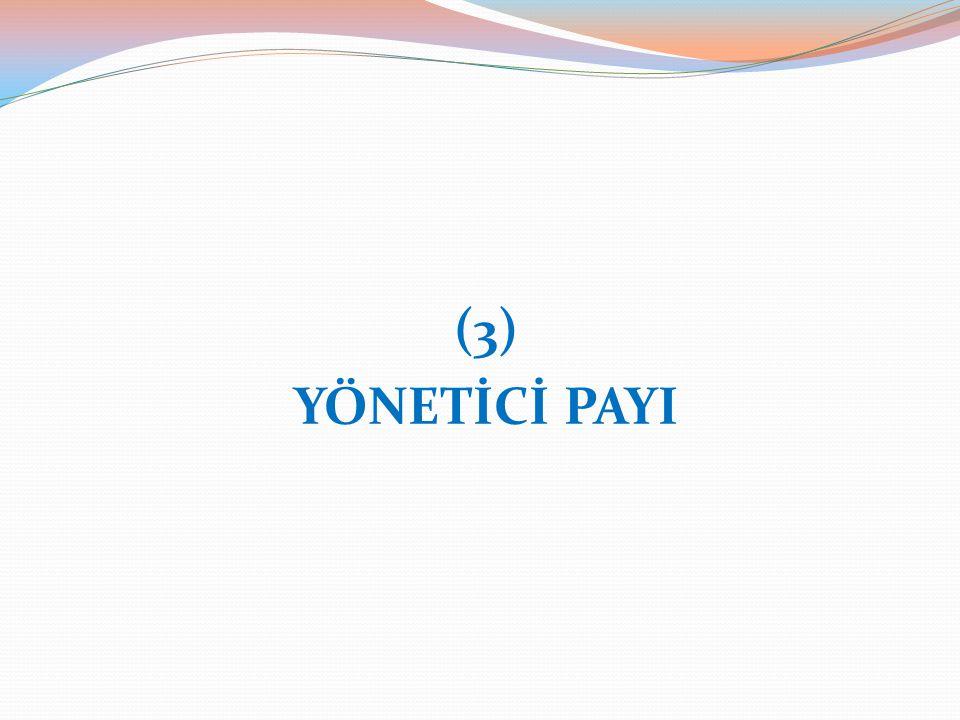 (3) YÖNETİCİ PAYI