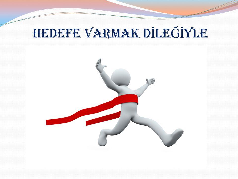 HEDEFE VARMAK D İ LE Ğİ YLE