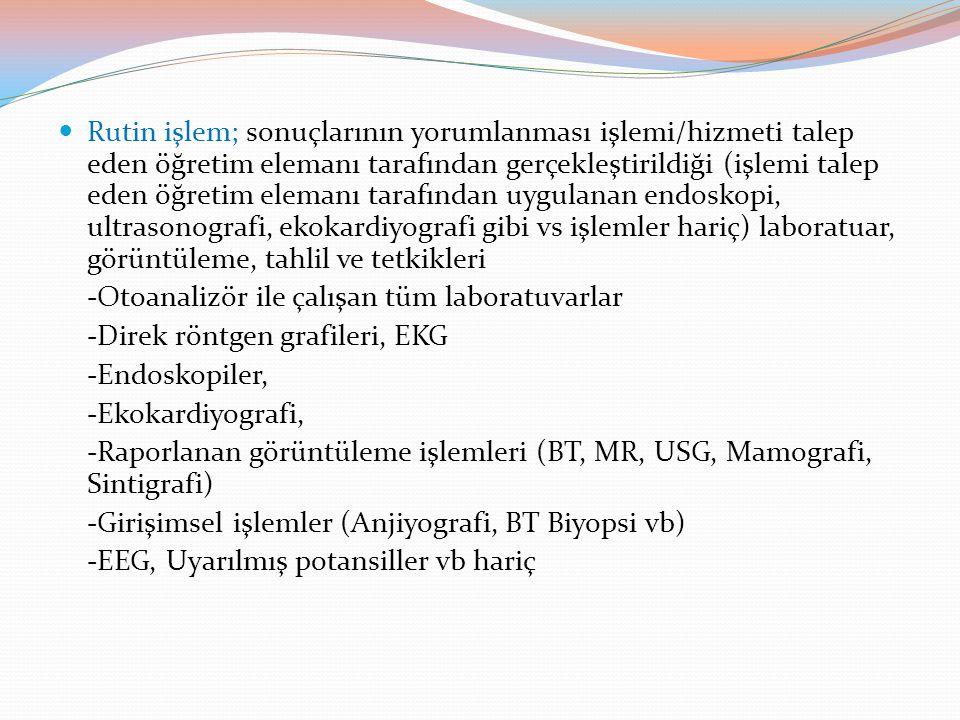 Rutin işlem; sonuçlarının yorumlanması işlemi/hizmeti talep eden öğretim elemanı tarafından gerçekleştirildiği (işlemi talep eden öğretim elemanı tara