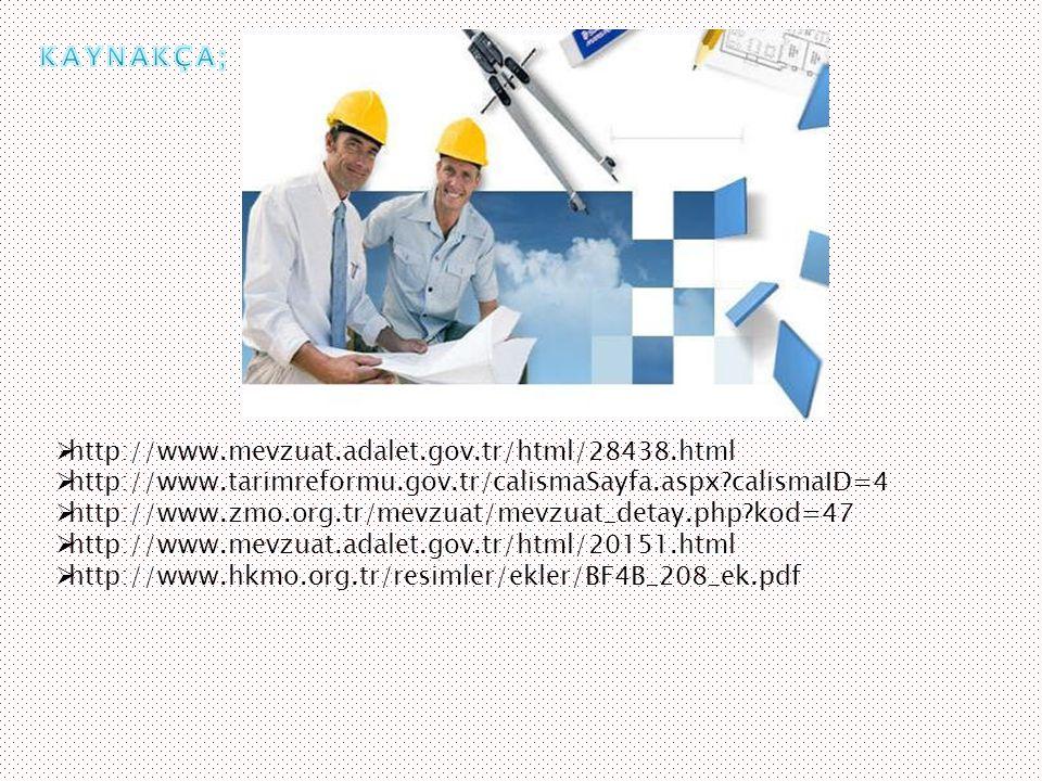  http://www.mevzuat.adalet.gov.tr/html/28438.html  http://www.tarimreformu.gov.tr/calismaSayfa.aspx?calismaID=4  http://www.zmo.org.tr/mevzuat/mevz
