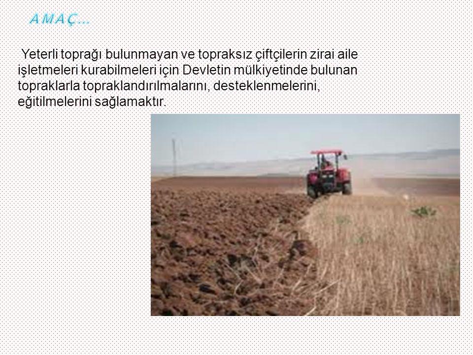 Yeterli toprağı bulunmayan ve topraksız çiftçilerin zirai aile işletmeleri kurabilmeleri için Devletin mülkiyetinde bulunan topraklarla topraklandırıl