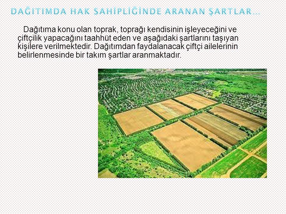  Halen toplam 9 ilde 54 yerleşim biriminde 440.637 dekar hazine arazisinin, yaklaşık 4.438 çiftçi ailesine dağıtım çalışmaları devam etmektedir (Tablo 2).