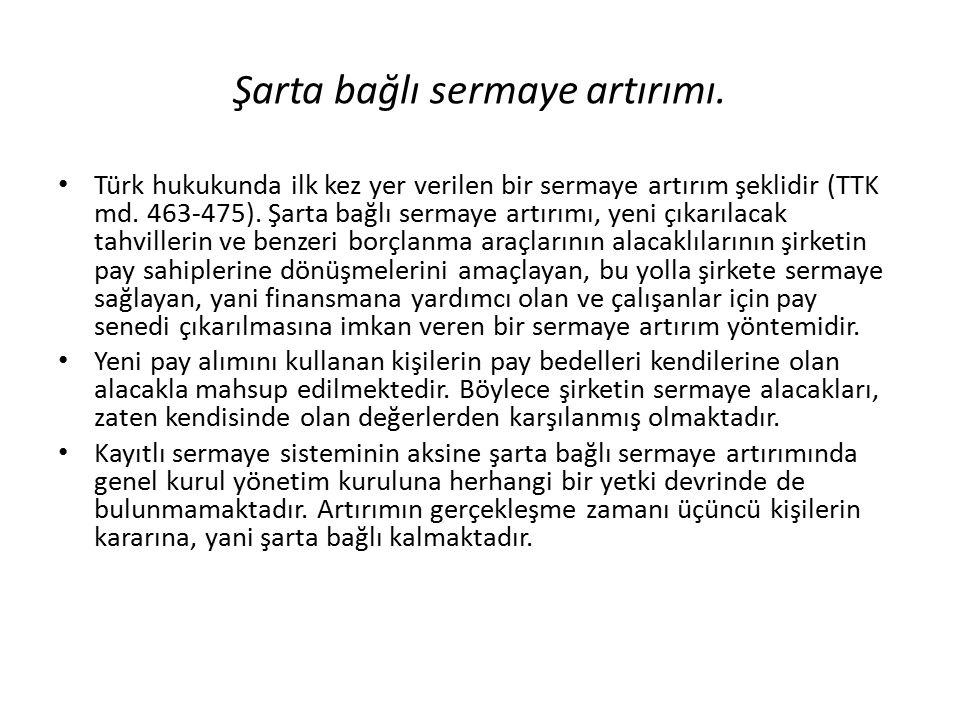 Şarta bağlı sermaye artırımı. Türk hukukunda ilk kez yer verilen bir sermaye artırım şeklidir (TTK md. 463-475). Şarta bağlı sermaye artırımı, yeni çı