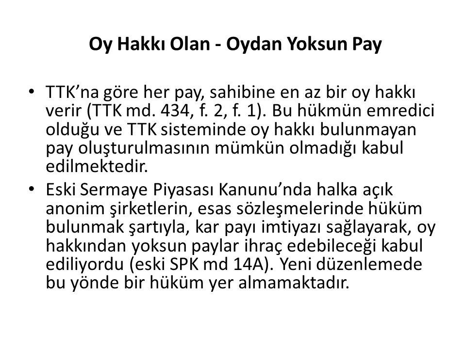 Oy Hakkı Olan - Oydan Yoksun Pay TTK'na göre her pay, sahibine en az bir oy hakkı verir (TTK md. 434, f. 2, f. 1). Bu hükmün emredici olduğu ve TTK si