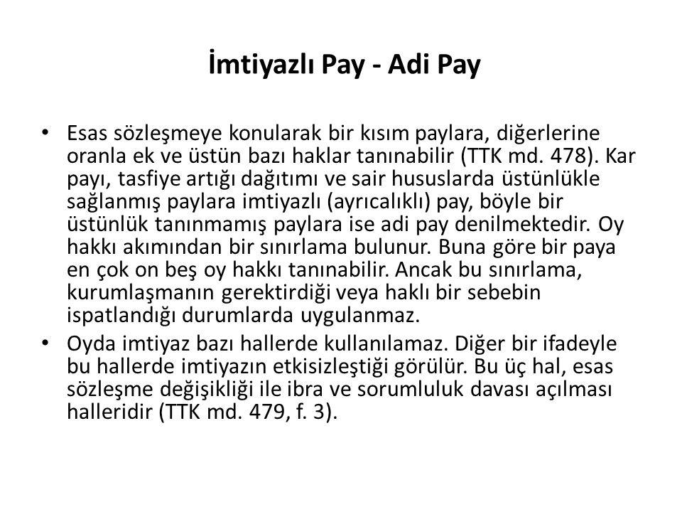 İmtiyazlı Pay - Adi Pay Esas sözleşmeye konularak bir kısım paylara, diğerlerine oranla ek ve üstün bazı haklar tanınabilir (TTK md. 478). Kar payı,