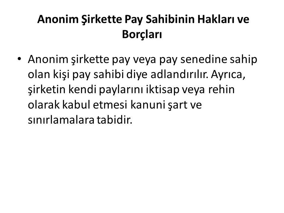 Anonim Şirkette Pay Sahibinin Hakları ve Borçları Anonim şirkette pay veya pay senedine sahip olan kişi pay sahibi diye adlandırılır. Ayrıca, şirketin