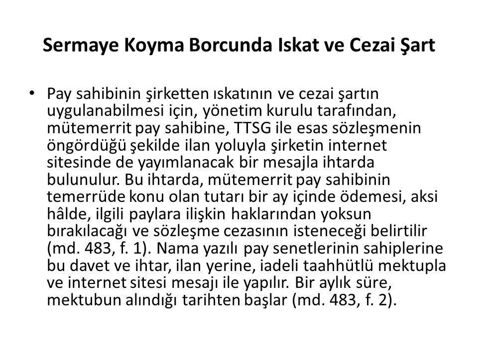 Sermaye Koyma Borcunda Iskat ve Cezai Şart Pay sahibinin şirketten ıskatının ve cezai şartın uygulanabilmesi için, yönetim kurulu tarafından, mütemerr