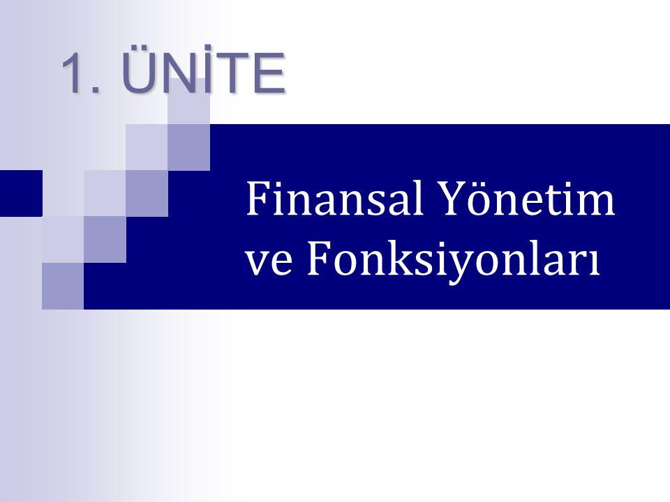 Finansal Yönetim ve Fonksiyonları 1. ÜNİTE