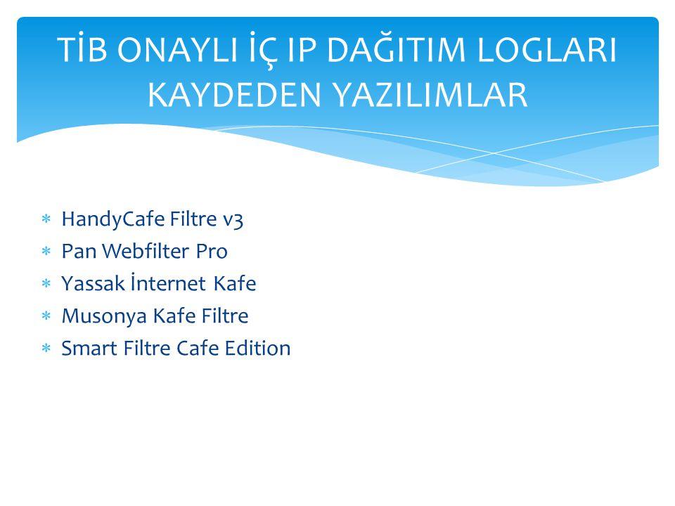  HandyCafe Filtre v3  Pan Webfilter Pro  Yassak İnternet Kafe  Musonya Kafe Filtre  Smart Filtre Cafe Edition TİB ONAYLI İÇ IP DAĞITIM LOGLARI KA
