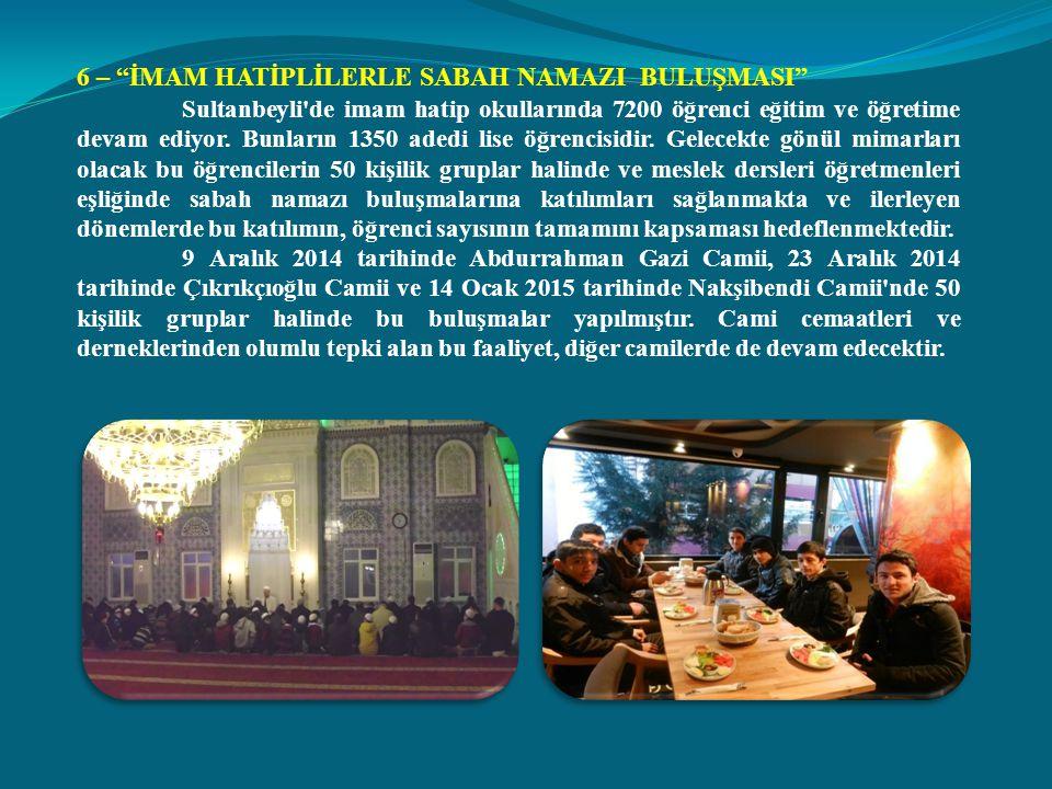 6 – İMAM HATİPLİLERLE SABAH NAMAZI BULUŞMASI Sultanbeyli de imam hatip okullarında 7200 öğrenci eğitim ve öğretime devam ediyor.