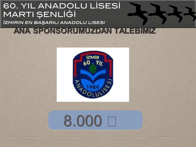 ANA SPONSORUMUZDAN TALEBİMİZ 8.000
