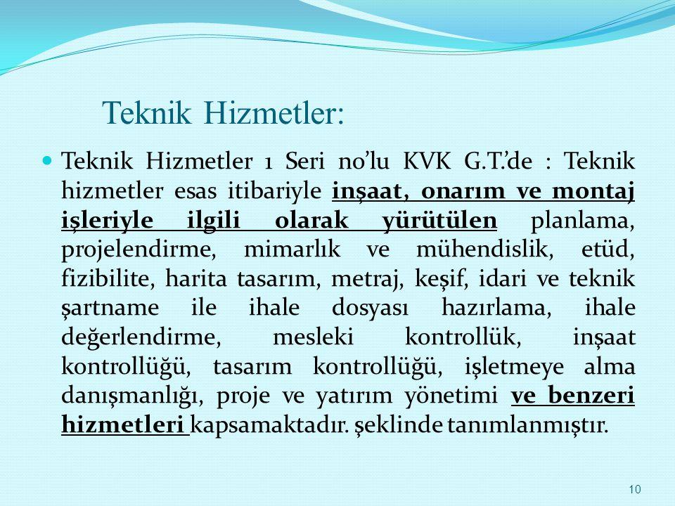 Teknik Hizmetler: Teknik Hizmetler 1 Seri no'lu KVK G.T.'de : Teknik hizmetler esas itibariyle inşaat, onarım ve montaj işleriyle ilgili olarak yürütü