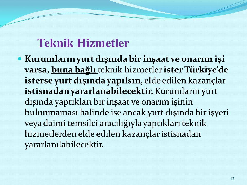 Teknik Hizmetler Kurumların yurt dışında bir inşaat ve onarım işi varsa, buna bağlı teknik hizmetler ister Türkiye'de isterse yurt dışında yapılsın, e