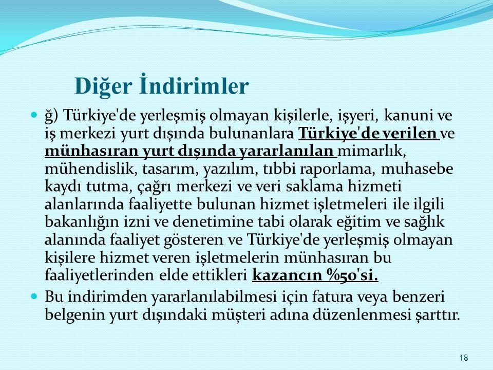 Diğer İndirimler ğ) Türkiye'de yerleşmiş olmayan kişilerle, işyeri, kanuni ve iş merkezi yurt dışında bulunanlara Türkiye'de verilen ve münhasıran yur
