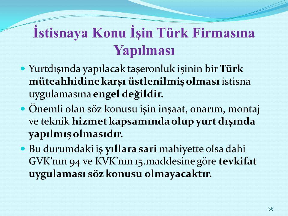 İstisnaya Konu İşin Türk Firmasına Yapılması Yurtdışında yapılacak taşeronluk işinin bir Türk müteahhidine karşı üstlenilmiş olması istisna uygulaması