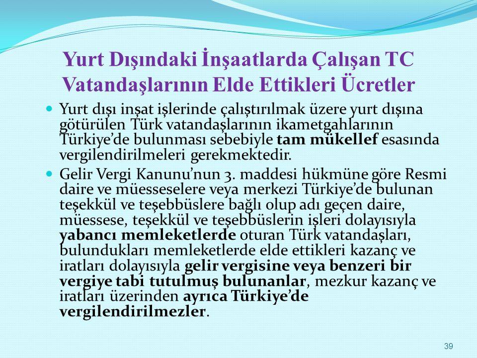 Yurt Dışındaki İnşaatlarda Çalışan TC Vatandaşlarının Elde Ettikleri Ücretler Yurt dışı inşat işlerinde çalıştırılmak üzere yurt dışına götürülen Türk
