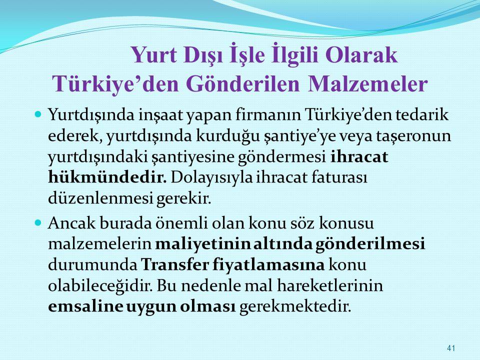 Yurt Dışı İşle İlgili Olarak Türkiye'den Gönderilen Malzemeler Yurtdışında inşaat yapan firmanın Türkiye'den tedarik ederek, yurtdışında kurduğu şanti