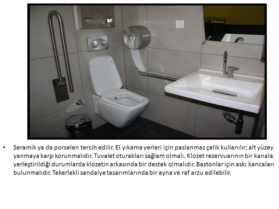Seramik ya da porselen tercih edilir. El yıkama yerleri için paslanmaz çelik kullanılır; alt yüzey yanmaya karşı korunmalıdır. Tuvalet oturakları sağl