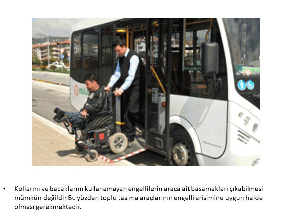Kollarını ve bacaklarını kullanamayan engellilerin araca ait basamakları çıkabilmesi mümkün değildir.Bu yüzden toplu taşıma araçlarının engelli erişim