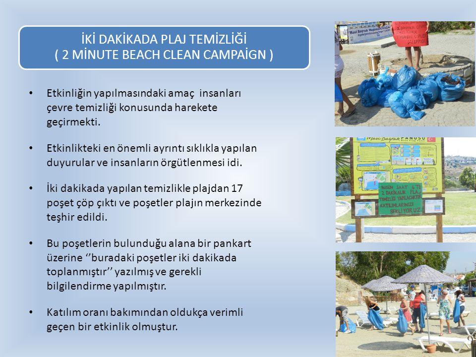 İKİ DAKİKADA PLAJ TEMİZLİĞİ ( 2 MİNUTE BEACH CLEAN CAMPAİGN ) Etkinliğin yapılmasındaki amaç insanları çevre temizliği konusunda harekete geçirmekti.
