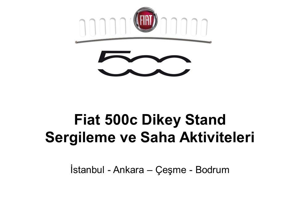 Fiat 500c Dikey Stand Sergileme ve Saha Aktiviteleri İstanbul - Ankara – Çeşme - Bodrum