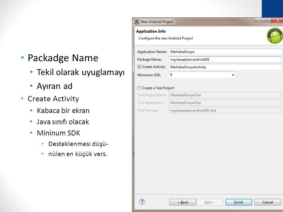 Packadge Name Tekil olarak uyuglamayı Ayıran ad Create Activity Kabaca bir ekran Java sınıfı olacak Mininum SDK Desteklenmesi düşü- nülen en küçük vers.