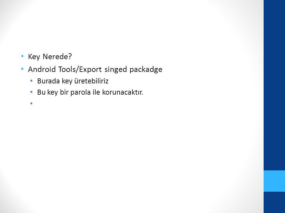 Key Nerede? Android Tools/Export singed packadge Burada key üretebiliriz Bu key bir parola ile korunacaktır.