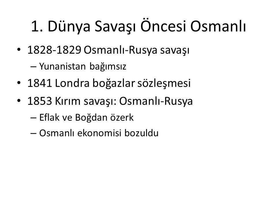 1. Dünya Savaşı Öncesi Osmanlı 1828-1829 Osmanlı-Rusya savaşı – Yunanistan bağımsız 1841 Londra boğazlar sözleşmesi 1853 Kırım savaşı: Osmanlı-Rusya –