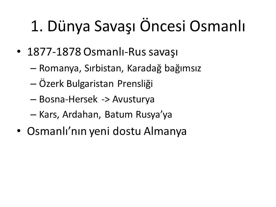 1. Dünya Savaşı Öncesi Osmanlı 1877-1878 Osmanlı-Rus savaşı – Romanya, Sırbistan, Karadağ bağımsız – Özerk Bulgaristan Prensliği – Bosna-Hersek -> Avu