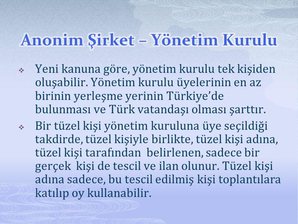  Yeni kanuna göre, yönetim kurulu tek kişiden oluşabilir. Yönetim kurulu üyelerinin en az birinin yerleşme yerinin Türkiye'de bulunması ve Türk vatan