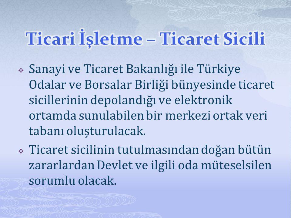 Sanayi ve Ticaret Bakanlığı ile Türkiye Odalar ve Borsalar Birliği bünyesinde ticaret sicillerinin depolandığı ve elektronik ortamda sunulabilen bir