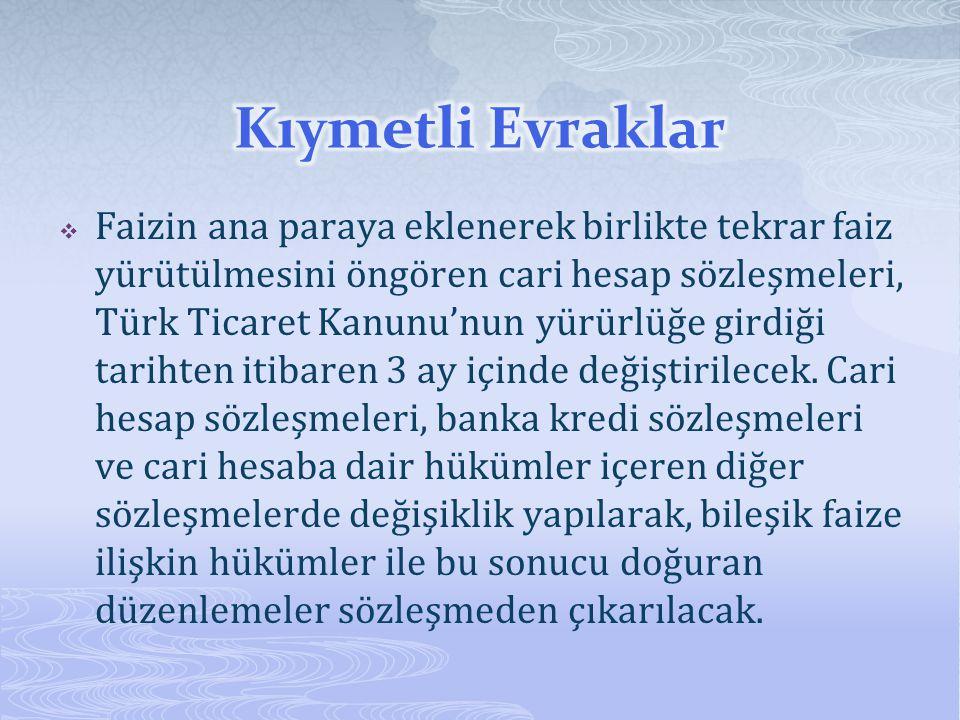  Faizin ana paraya eklenerek birlikte tekrar faiz yürütülmesini öngören cari hesap sözleşmeleri, Türk Ticaret Kanunu'nun yürürlüğe girdiği tarihten i