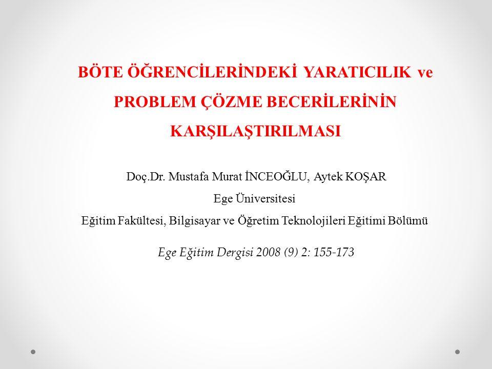 BÖTE ÖĞRENCİLERİNDEKİ YARATICILIK ve PROBLEM ÇÖZME BECERİLERİNİN KARŞILAŞTIRILMASI Doç.Dr. Mustafa Murat İNCEOĞLU, Aytek KOŞAR Ege Üniversitesi Eğitim