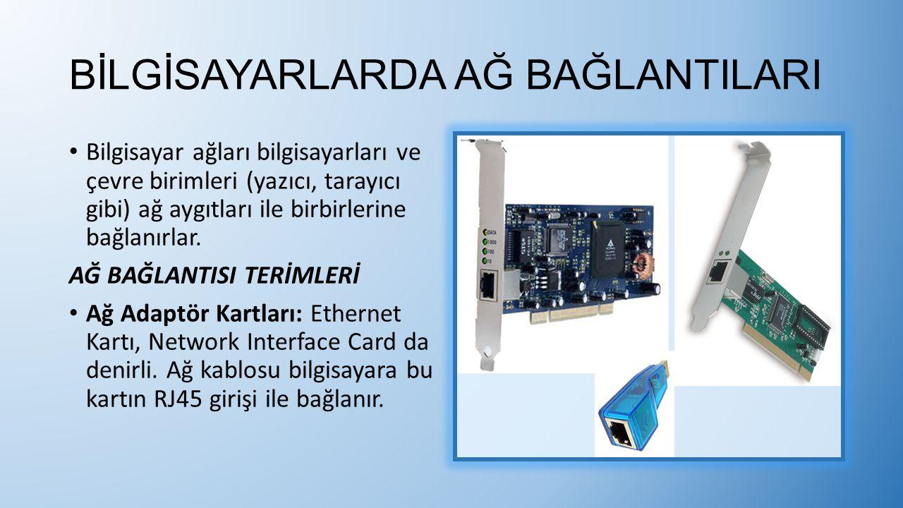 BİLGİSAYARLARDA AĞ BAĞLANTILARI Bilgisayar ağları bilgisayarları ve çevre birimleri (yazıcı, tarayıcı gibi) ağ aygıtları ile birbirlerine bağlanırlar.