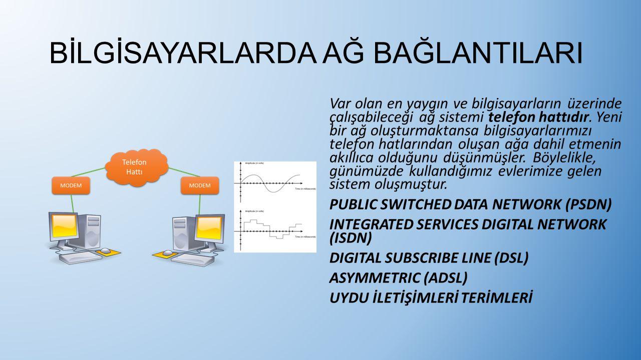 BİLGİSAYARLARDA AĞ BAĞLANTILARI Var olan en yaygın ve bilgisayarların üzerinde çalışabileceği ağ sistemi telefon hattıdır. Yeni bir ağ oluşturmaktansa