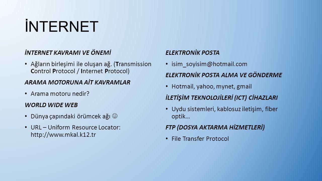 İNTERNET İNTERNET KAVRAMI VE ÖNEMİ Ağların birleşimi ile oluşan ağ. (Transmission Control Protocol / Internet Protocol) ARAMA MOTORUNA AİT KAVRAMLAR A