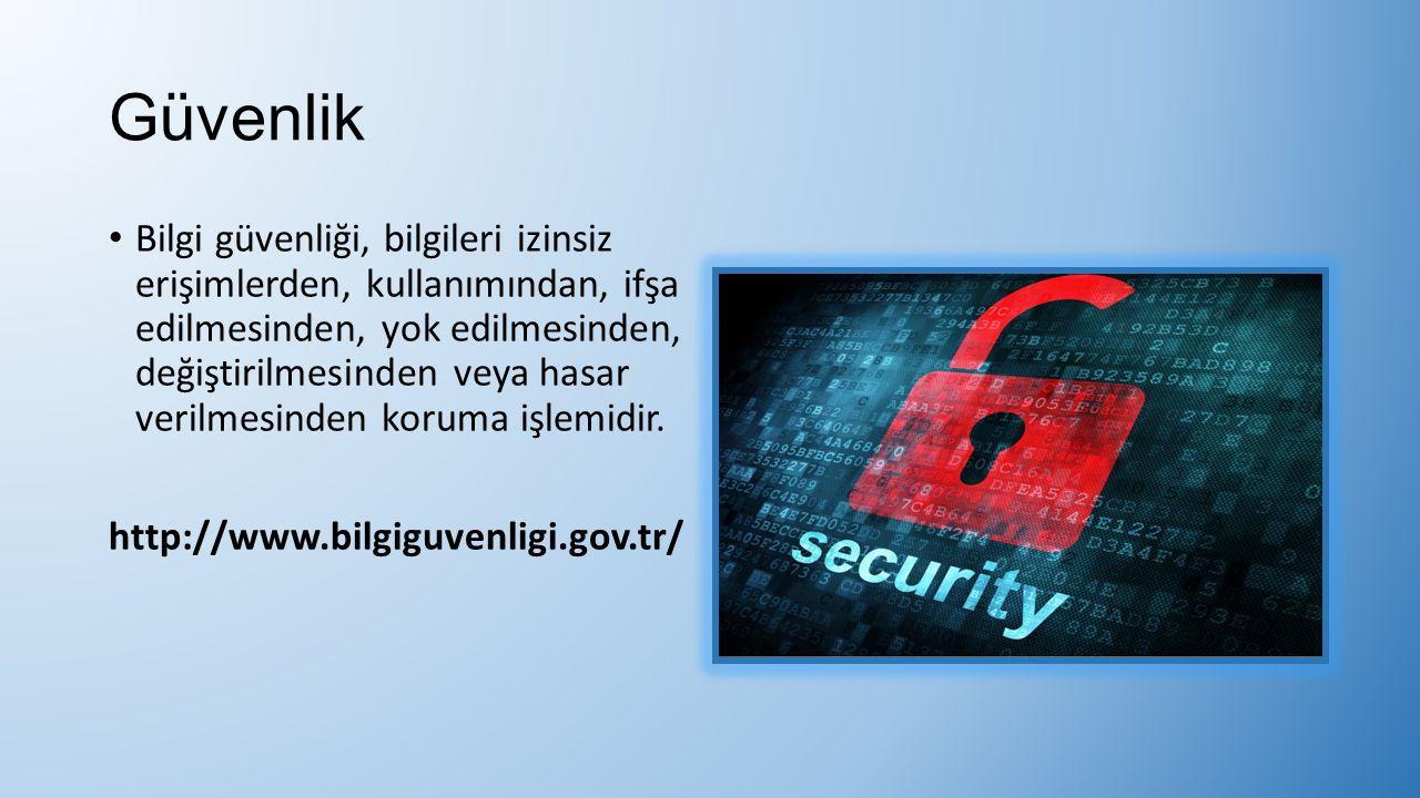 Güvenlik Bilgi güvenliği, bilgileri izinsiz erişimlerden, kullanımından, ifşa edilmesinden, yok edilmesinden, değiştirilmesinden veya hasar verilmesin