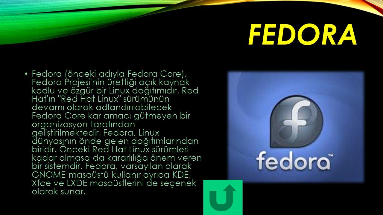 FEDORA Fedora (önceki adıyla Fedora Core), Fedora Projesi'nin ürettiği açık kaynak kodlu ve özgür bir Linux dağıtımıdır. Red Hat'ın