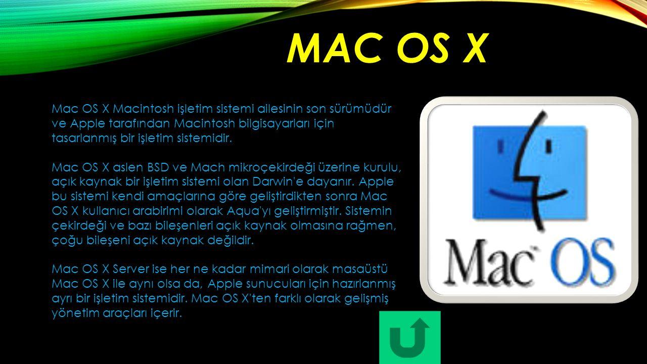 MAC OS X Mac OS X Macintosh işletim sistemi ailesinin son sürümüdür ve Apple tarafından Macintosh bilgisayarları için tasarlanmış bir işletim sistemid