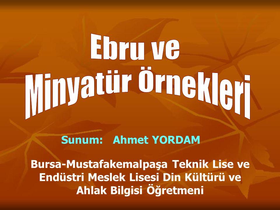 Sunum: Ahmet YORDAM Bursa-Mustafakemalpaşa Teknik Lise ve Endüstri Meslek Lisesi Din Kültürü ve Ahlak Bilgisi Öğretmeni