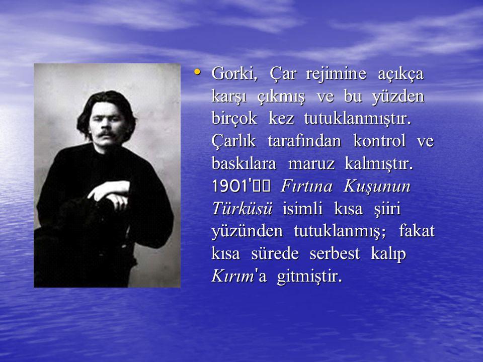 Gorki, Çar rejimine açıkça karşı çıkmış ve bu yüzden birçok kez tutuklanmıştır. Çarlık tarafından kontrol ve baskılara maruz kalmıştır. 1901'de Fırtın