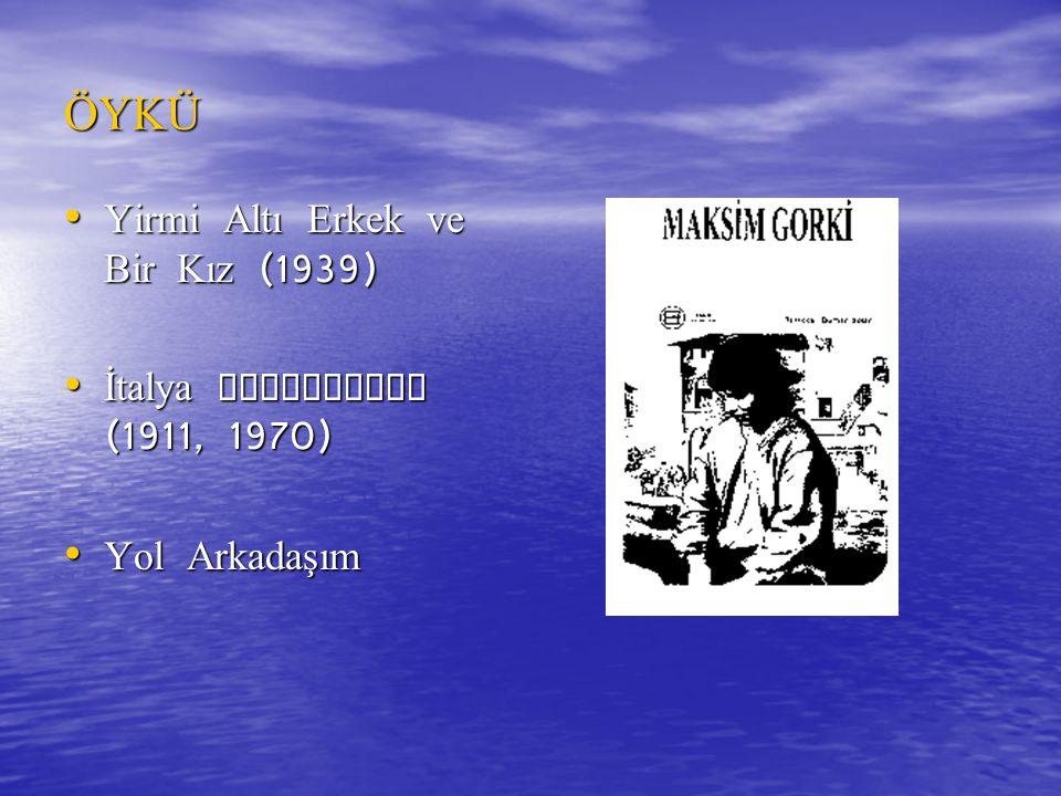 ÖYKÜ Yirmi Altı Erkek ve Bir Kız (1939) Yirmi Altı Erkek ve Bir Kız (1939) İtalya Hikayeleri (1911, 1970) İtalya Hikayeleri (1911, 1970) Yol Arkadaşım