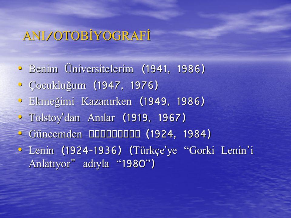 ANI / OTOBİYOGRAFİ Benim Üniversitelerim (1941, 1986) Benim Üniversitelerim (1941, 1986) Çocukluğum (1947, 1976) Çocukluğum (1947, 1976) Ekmeğimi Kaza