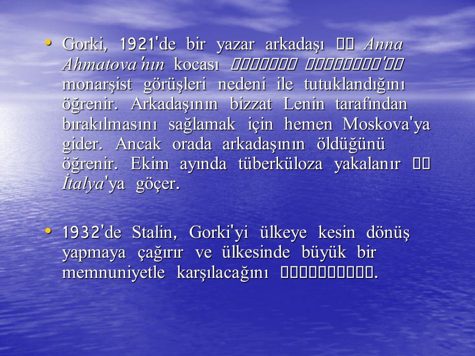Gorki, 1921 de bir yazar arkadaşı ve Anna Ahmatova nın kocası Nikolay Gumilyov un monarşist görüşleri nedeni ile tutuklandığını öğrenir.